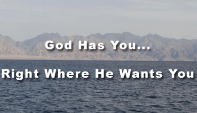 God Has You Right Where He Wants You